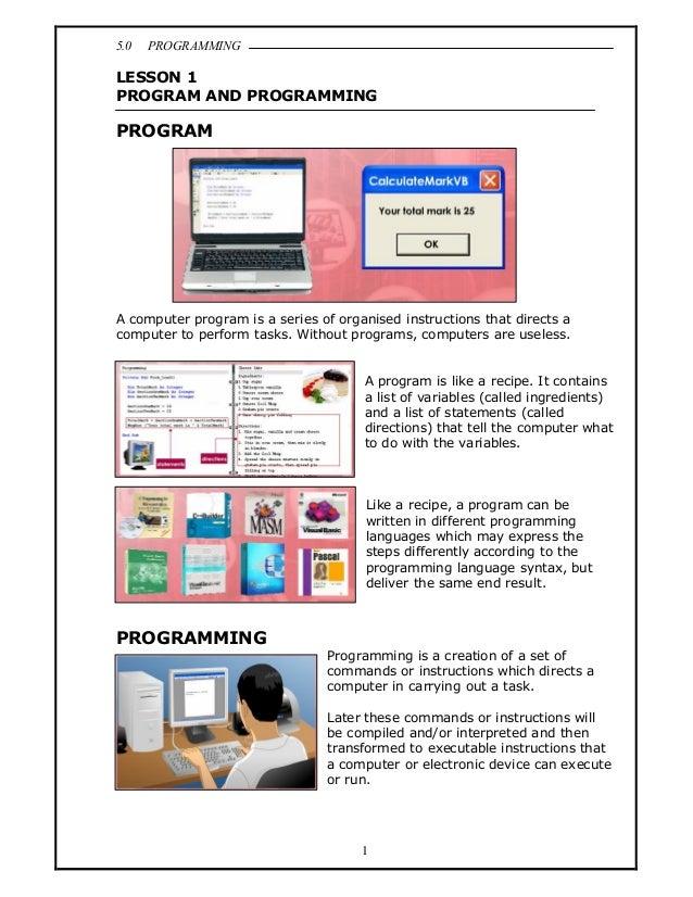 5.0   PROGRAMMINGLESSON 1PROGRAM AND PROGRAMMINGPROGRAMA computer program is a series of organised instructions that direc...