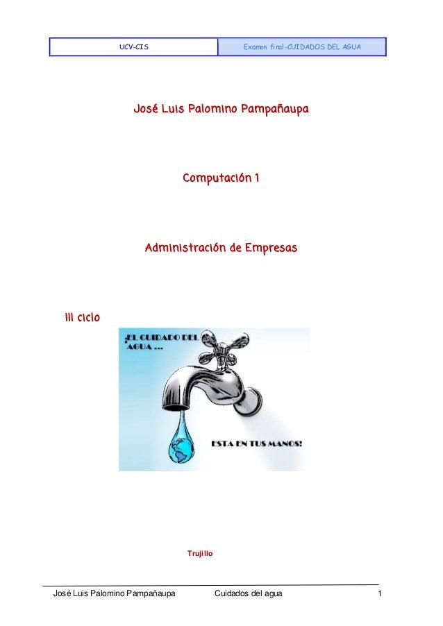 UCV-CIS Examen final-CUIDADOS DEL AGUA José Luis Palomino Pampañaupa Cuidados del agua 1 José Luis Palomino Pampañaupa Com...