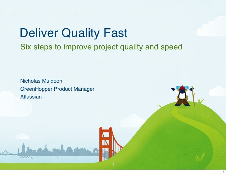Deliver Quality Fast Six steps to improve project quality and speed    Nicholas Muldoon GreenHopper Product Manager Atlass...