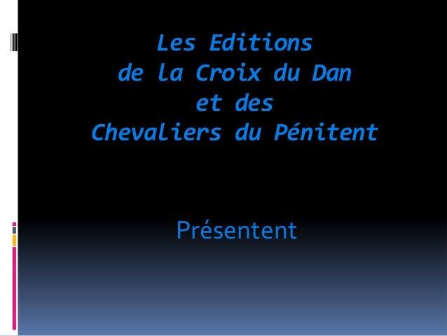 Les Editions  de la Croix du Dan        et desChevaliers du Pénitent      Présentent