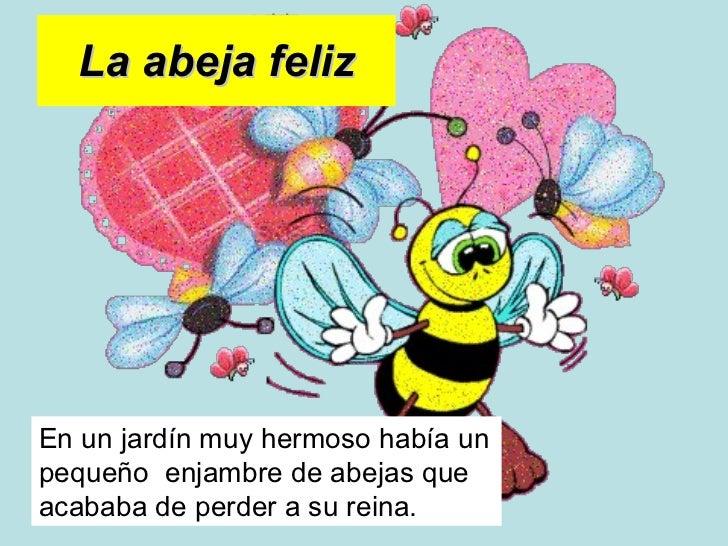 La abeja feliz En un jardín muy hermoso había un pequeño  enjambre de abejas que acababa de perder a su reina.