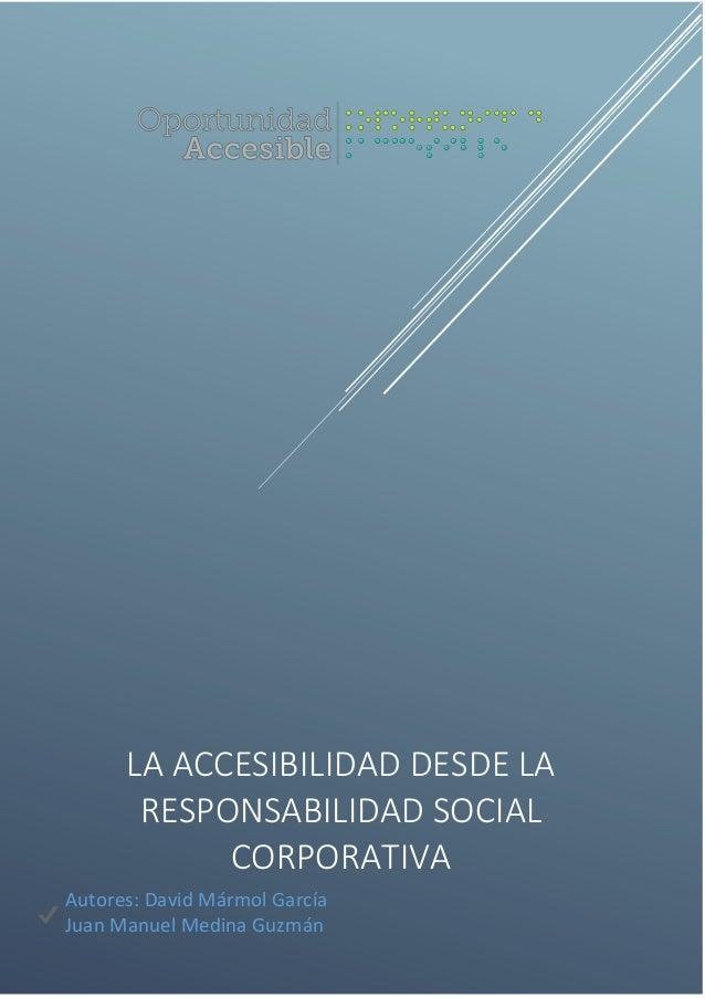 LA ACCESIBILIDAD DESDE LA RESPONSABILIDAD SOCIAL CORPORATIVA Autores: David Mármol García Juan Manuel Medina Guzmán