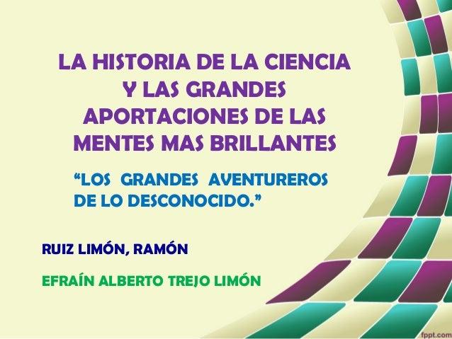 """LA HISTORIA DE LA CIENCIA Y LAS GRANDES APORTACIONES DE LAS MENTES MAS BRILLANTES """"LOS GRANDES AVENTUREROS DE LO DESCONOCI..."""