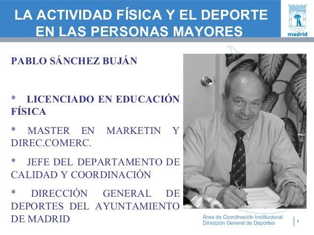 1 Área de Coordinación Institucional Dirección General de Deportes LA ACTIVIDAD FÍSICA Y EL DEPORTE EN LAS PERSONAS MAYORE...