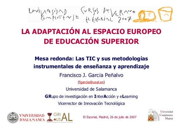 LA ADAPTACIÓN AL ESPACIO EUROPEO DE EDUCACIÓN SUPERIOR Mesa redonda: Las TIC y sus metodologías instrumentales de enseñanz...