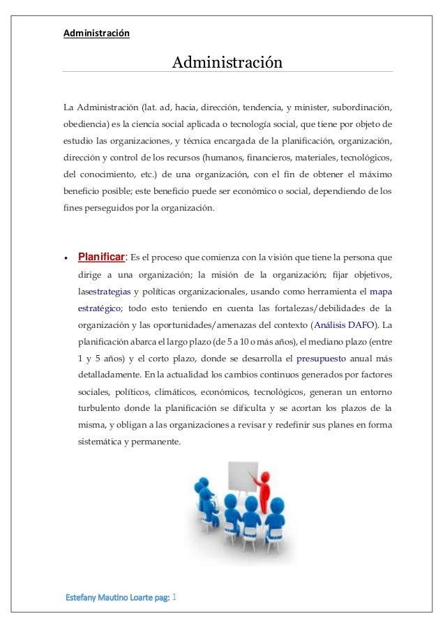 Administración Estefany Mautino Loarte pag: 1 Administración La Administración (lat. ad, hacia, dirección, tendencia, y mi...
