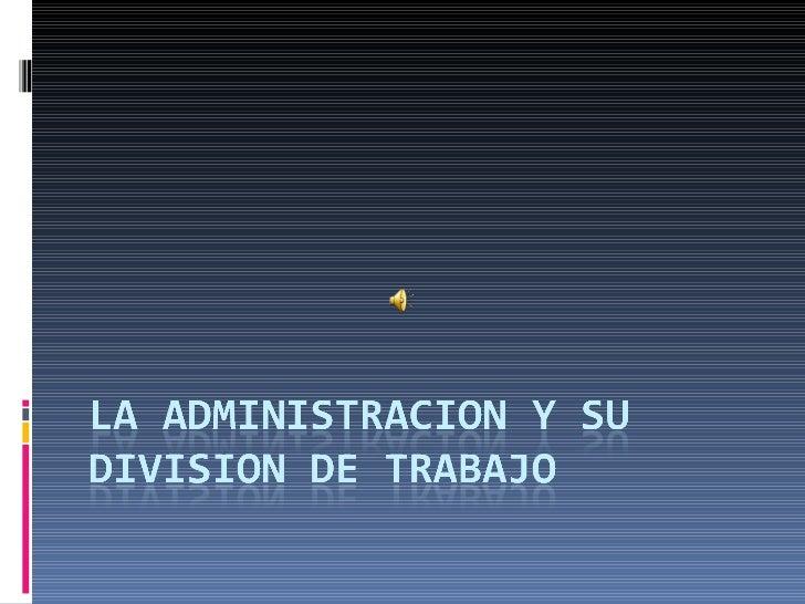 La administracion y su division de trabajo
