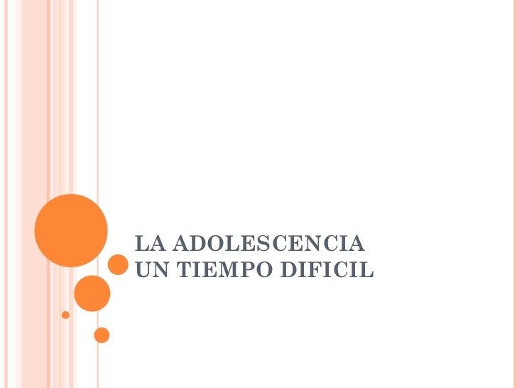 LA ADOLESCENCIA UN TIEMPO DIFICIL