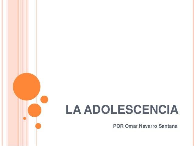 LA ADOLESCENCIA      POR Omar Navarro Santana