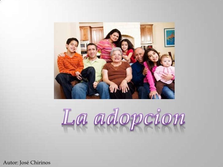 La adopcion<br />Autor: José Chirinos<br />