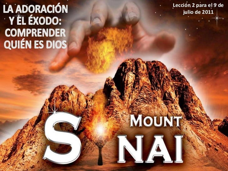 Lección 2 para el 9 de julio de 2011 LA ADORACIÓN Y EL ÉXODO: COMPRENDER QUIÉN ES DIOS