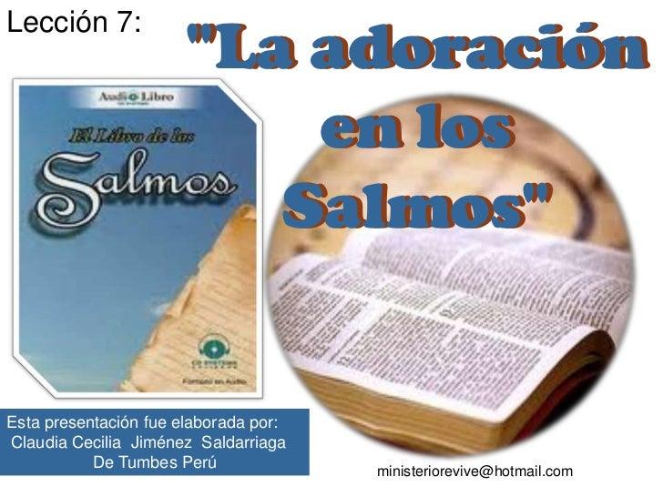 """Lección 7: <br />""""La adoración en los Salmos""""<br />""""La adoración en los Salmos""""<br />Esta presentación fue elaborada por:<..."""