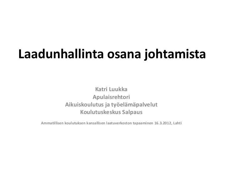 Laadunhallinta osana johtamista                           Katri Luukka                          Apulaisrehtori            ...