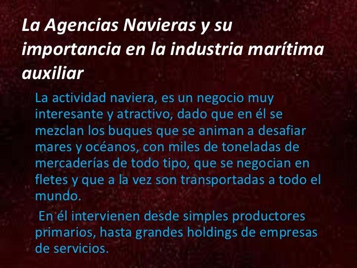 La Agencias Navieras y su importancia en la industria marítima auxiliar <ul><li>La actividad naviera, es un negocio muy in...