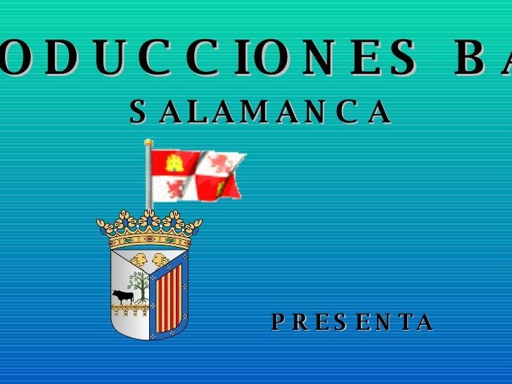 PRODUCCIONES BARNI SALAMANCA PRESENTA