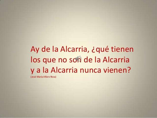Ay de la Alcarria, ¿qué tienen los que no son de la Alcarria y a la Alcarria nunca vienen? (José María Alfaro Roca)