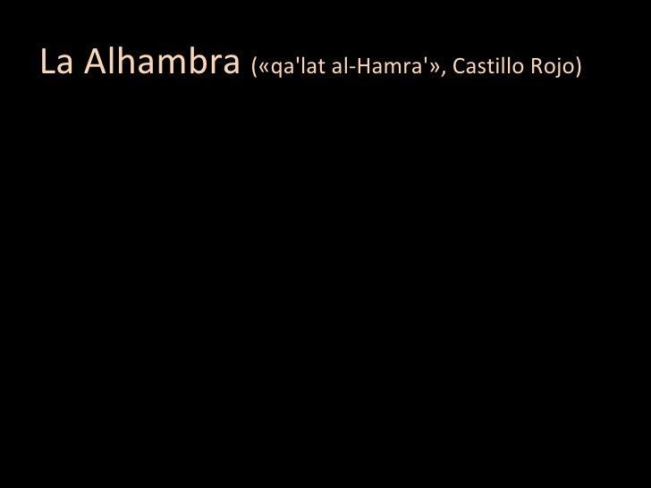 La Alhambra  («qa'lat al-Hamra'», Castillo Rojo)