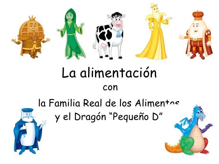 """La alimentación con la Familia Real de los Alimentos  y el Dragón """"Pequeño D"""""""