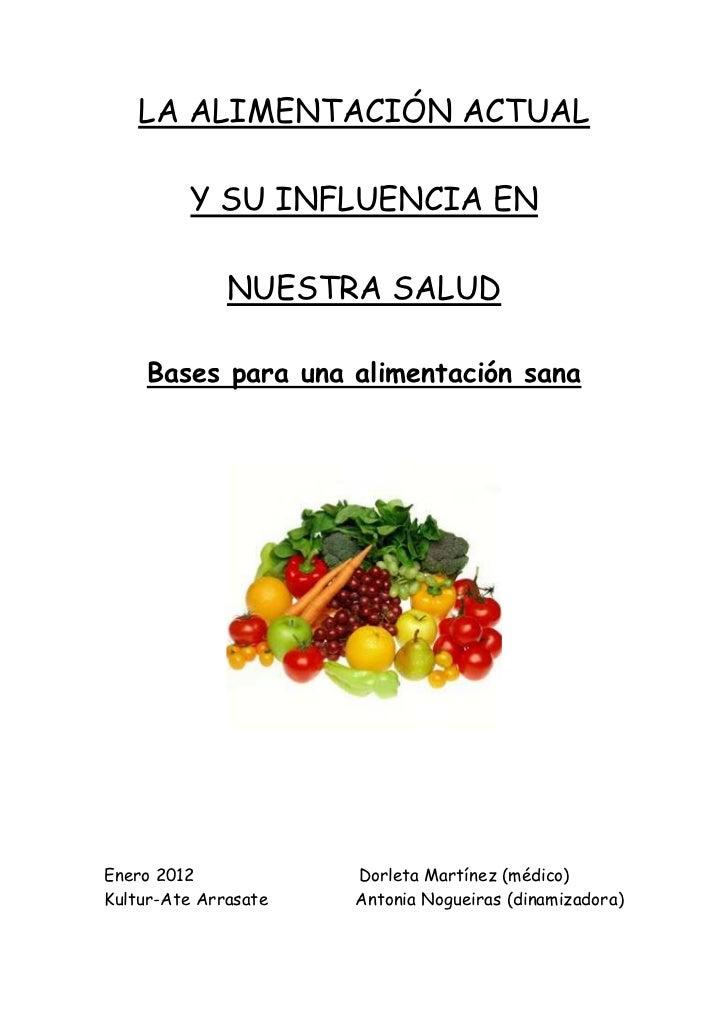 LA ALIMENTACIÓN ACTUAL          Y SU INFLUENCIA EN              NUESTRA SALUD    Bases para una alimentación sanaEnero 201...