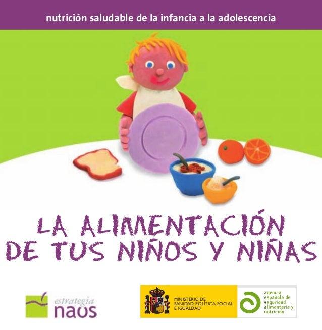 nutrición saludable de la infancia a la adolescencia  LA ALIMENTACION -  DE TUS NINOS Y NINAS MINISTERIO DE SANIDAD, POLÍT...