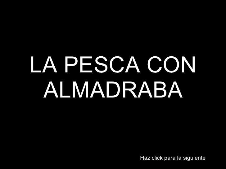 LA PESCA CON ALMADRABA Haz click para la siguiente