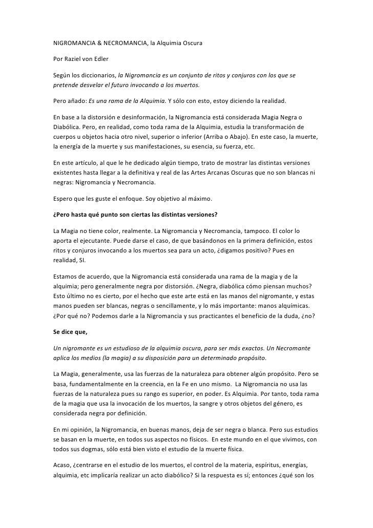 NIGROMANCIA & NECROMANCIA, la Alquimia OscuraPor Raziel von EdlerSegún los diccionarios, la Nigromancia es un conjunto de ...