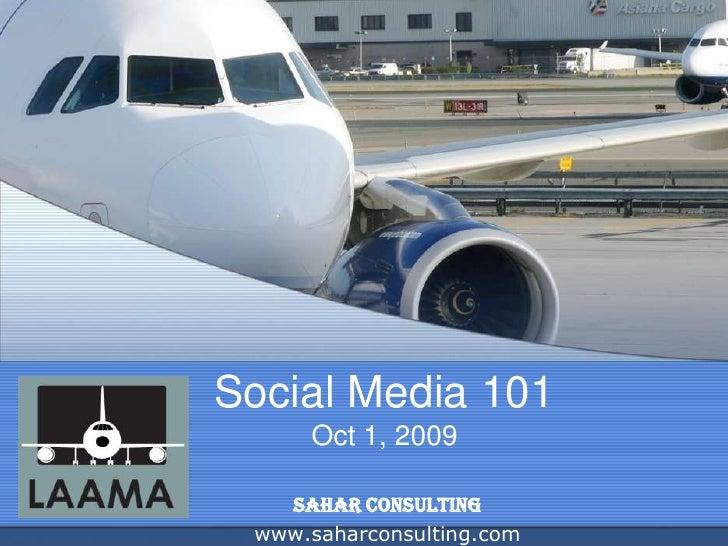 Social Media 101Oct 1, 2009<br />SAHAR CONSULTING<br />www.saharconsulting.com<br />