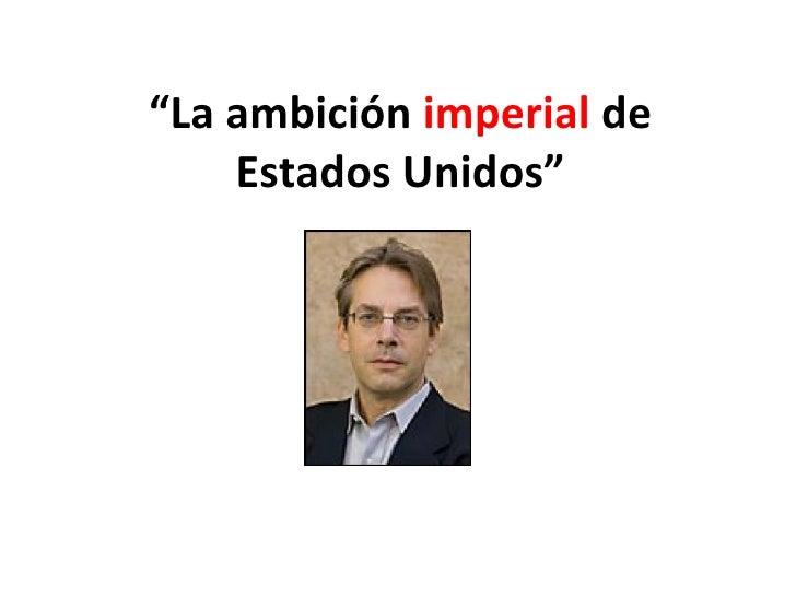 """"""" La ambición  imperial  de Estados Unidos"""""""
