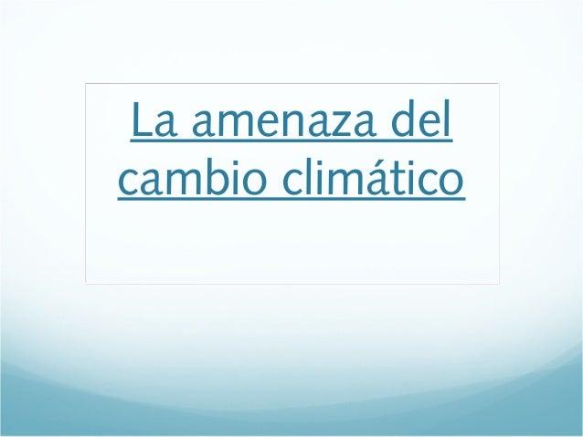 La amenaza delcambio climático