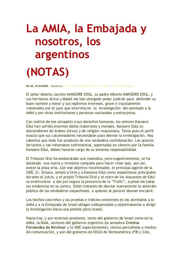 La AMIA, la Embajada y nosotros, los argentinos(NOTAS)06:48, 16/04/2009 .. Escrito en Buenos Aires (Embajada de Israel y A...