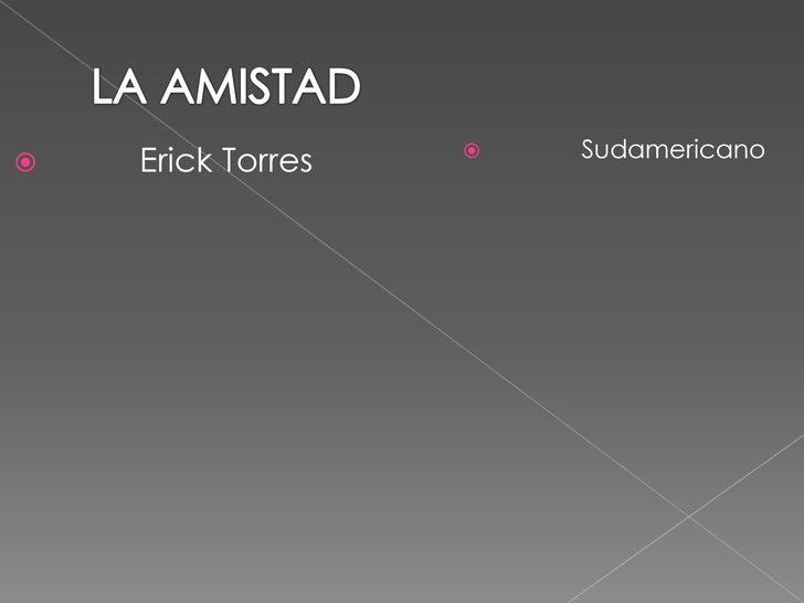 LA AMISTAD<br />            Sudamericano<br />          Erick Torres<br />
