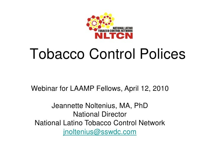 Tobacco Control Polices  Webinar for LAAMP Fellows, April 12, 2010        Jeannette Noltenius, MA, PhD              Nation...