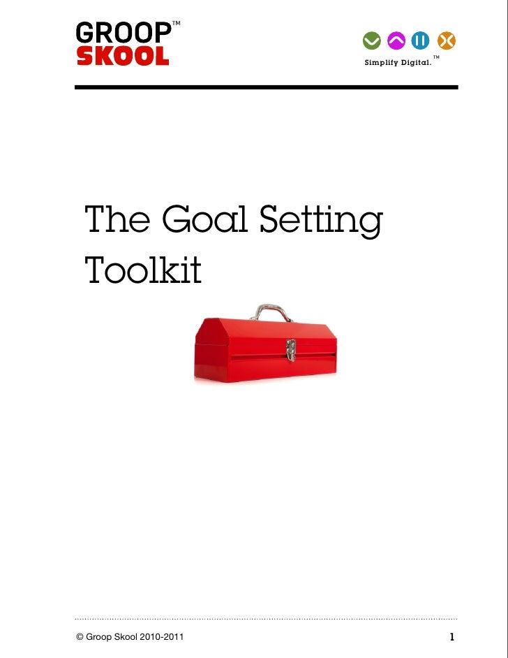 TM Simplify   Digital.      The Goal Setting  Toolkit     © Groop Skool 2010-2011                            1