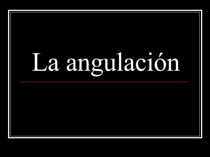 La AngulacióN