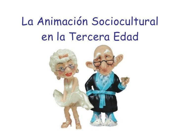 La Animación Sociocultural en la Tercera Edad
