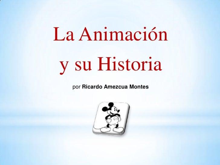 La Animacióny su Historia  por Ricardo Amezcua Montes