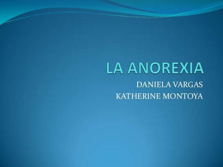 LA ANOREXIA<br />DANIELA VARGAS<br />KATHERINE MONTOYA<br />
