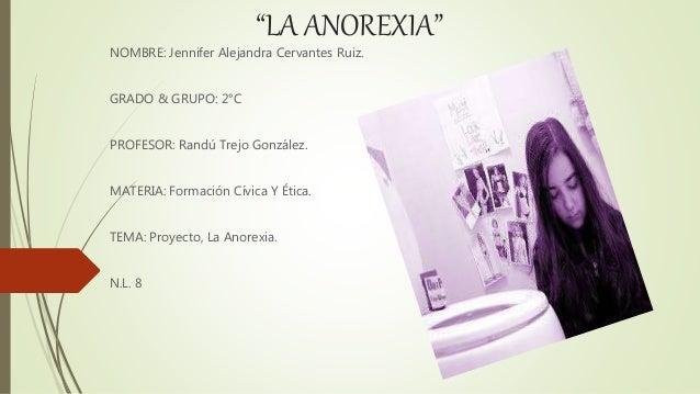 """""""LA ANOREXIA""""  NOMBRE: Jennifer Alejandra Cervantes Ruiz.  GRADO & GRUPO: 2°C  PROFESOR: Randú Trejo González.  MATERIA: F..."""
