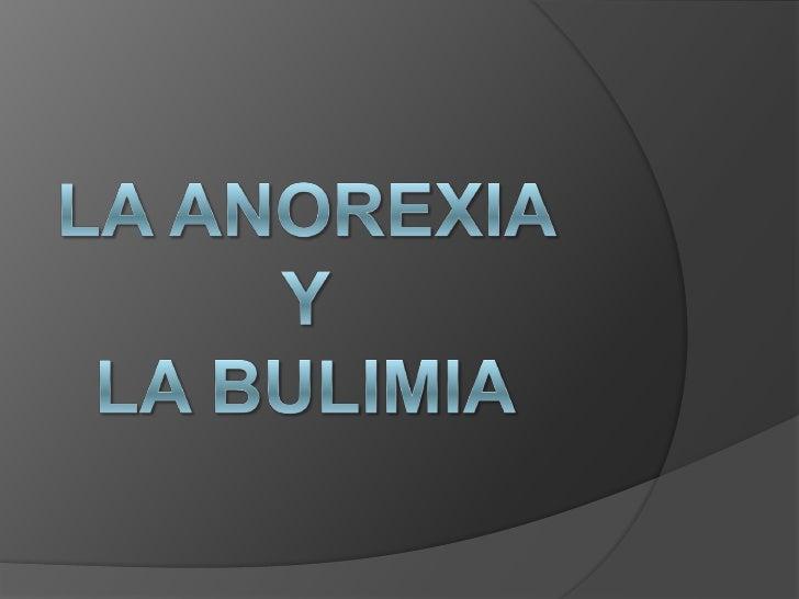 La Anorexia y la Bulimia•   ¿Qué es?•   Comienzos•   Causas•   Síntomas•   Consecuencias clínicas•   Diagnóstico•   Casos