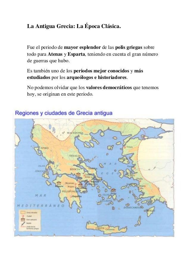 La Antigua Grecia: La Época Clásica.Fue el periodo de mayor esplendor de las polis griegas sobretodo para Atenas y Esparta...