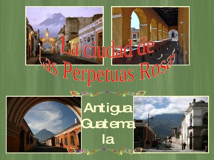 La ciudad de Las Perpetuas Rosas Antigua Guatemala