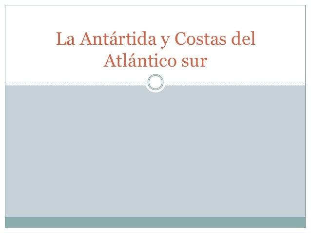 La Antártida y Costas del Atlántico sur