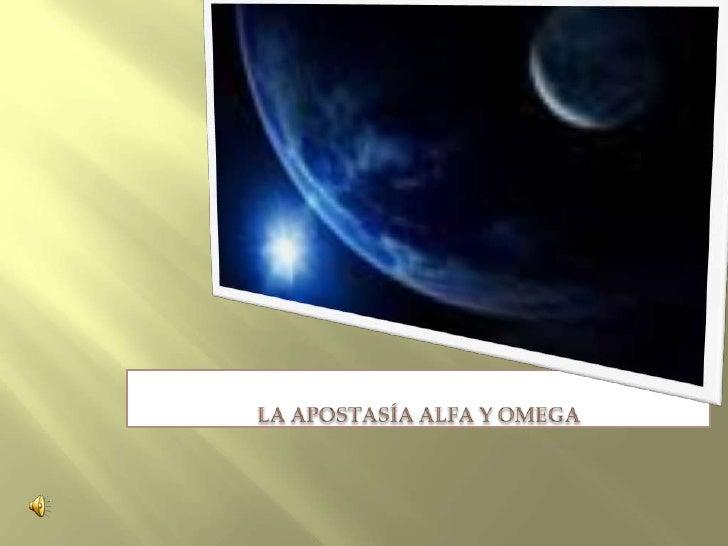 LA APOSTASÍA ALFA Y OMEGA<br />