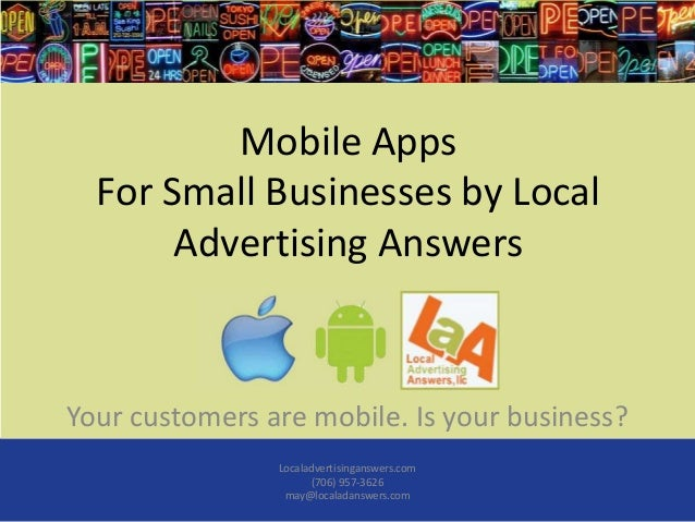 Mobile Apps  For Small Businesses by Local       Advertising AnswersYour customers are mobile. Is your business?          ...