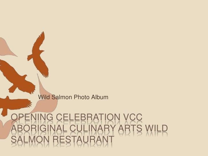 Wild Salmon Photo Album<br />Opening Celebration VCC Aboriginal Culinary Arts Wild Salmon Restaurant<br />