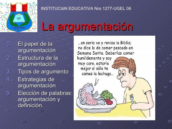 La argumentación <ul><li>El papel de la argumentación </li></ul><ul><li>Estructura de la argumentación </li></ul><ul><li>T...