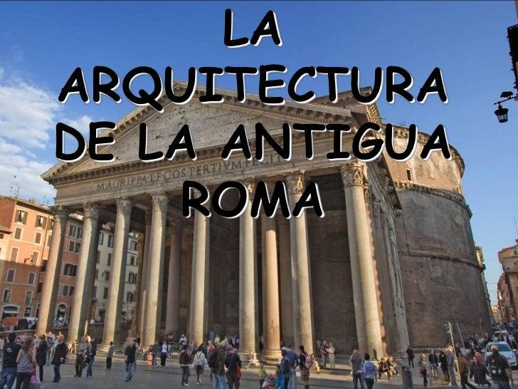 LAARQUITECTURADE LA ANTIGUA    ROMA