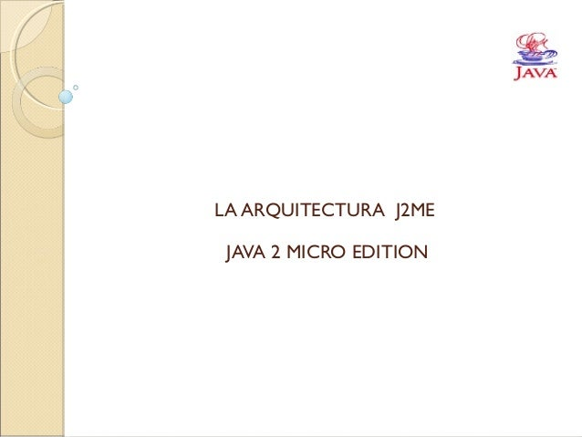 LA ARQUITECTURA J2ME JAVA 2 MICRO EDITION