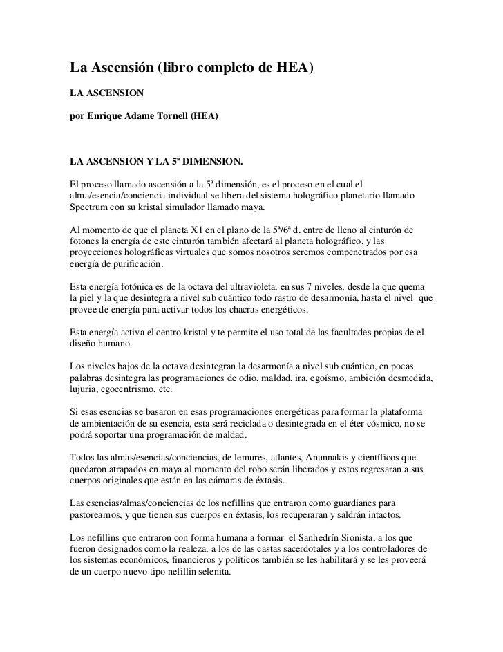 La Ascensión (libro completo de HEA)LA ASCENSIONpor Enrique Adame Tornell (HEA)LA ASCENSION Y LA 5ª DIMENSION.El proceso l...