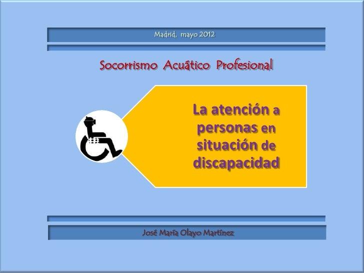 Madrid, mayo 2012Socorrismo Acuático Profesional                    La atención a                     personas en         ...